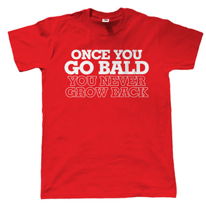 Once You Go Bald You Never Go Back, Mens Funny T Shirt