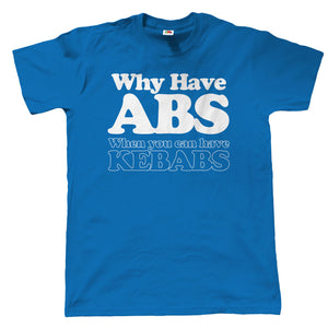 Why Have Abs Kebabs, Mens Funny T Shirt