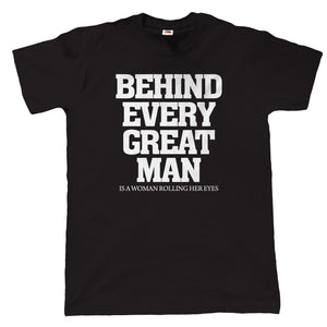 Behind Every Great Man, Mens Funny T-Shirt | Humour Laughter Sarcasm Jokes Messing Comedy | Ideal Top Father Mother Day Wife Husband Mum Dad | Funny Gift Him Dad