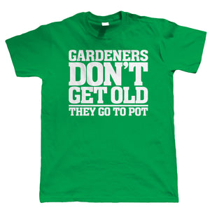 Gardeners Don't Get Old, Mens Funny T Shirt