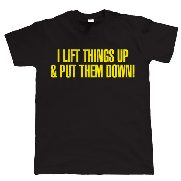 I Lift Things Up, Mens Bodybuilding TShirt