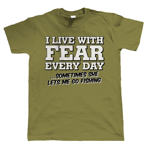 I Live With Fear Every Day, Mens Funny Fishing T Shirt | Coarse Carp Sea Match Fly Specimen Tackle Fishermen Clothing Angling Angler | Cool Birthday Christmas Gift Present Him Dad Husband Son Grandad