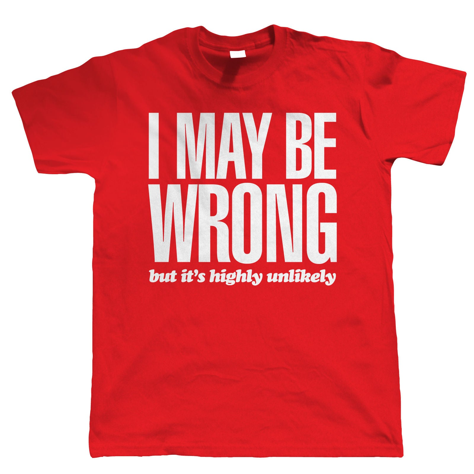 I May Be Wrong, Mens Funny Tshirt