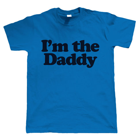 I'm the Daddy, Funny Mens T Shirt