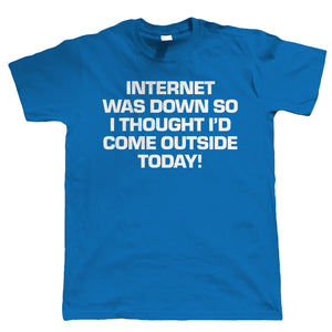 Internet Was Down Mens Funny T Shirt