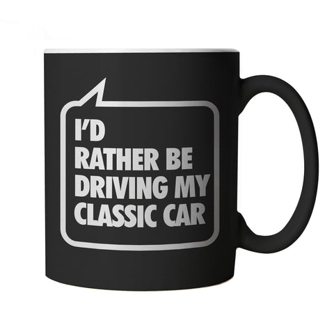 I'd Rather Be Driving My Classic Car, Black Mug