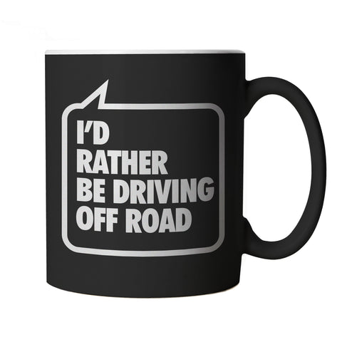 I'd Rather Be Driving Off Road, Black Mug