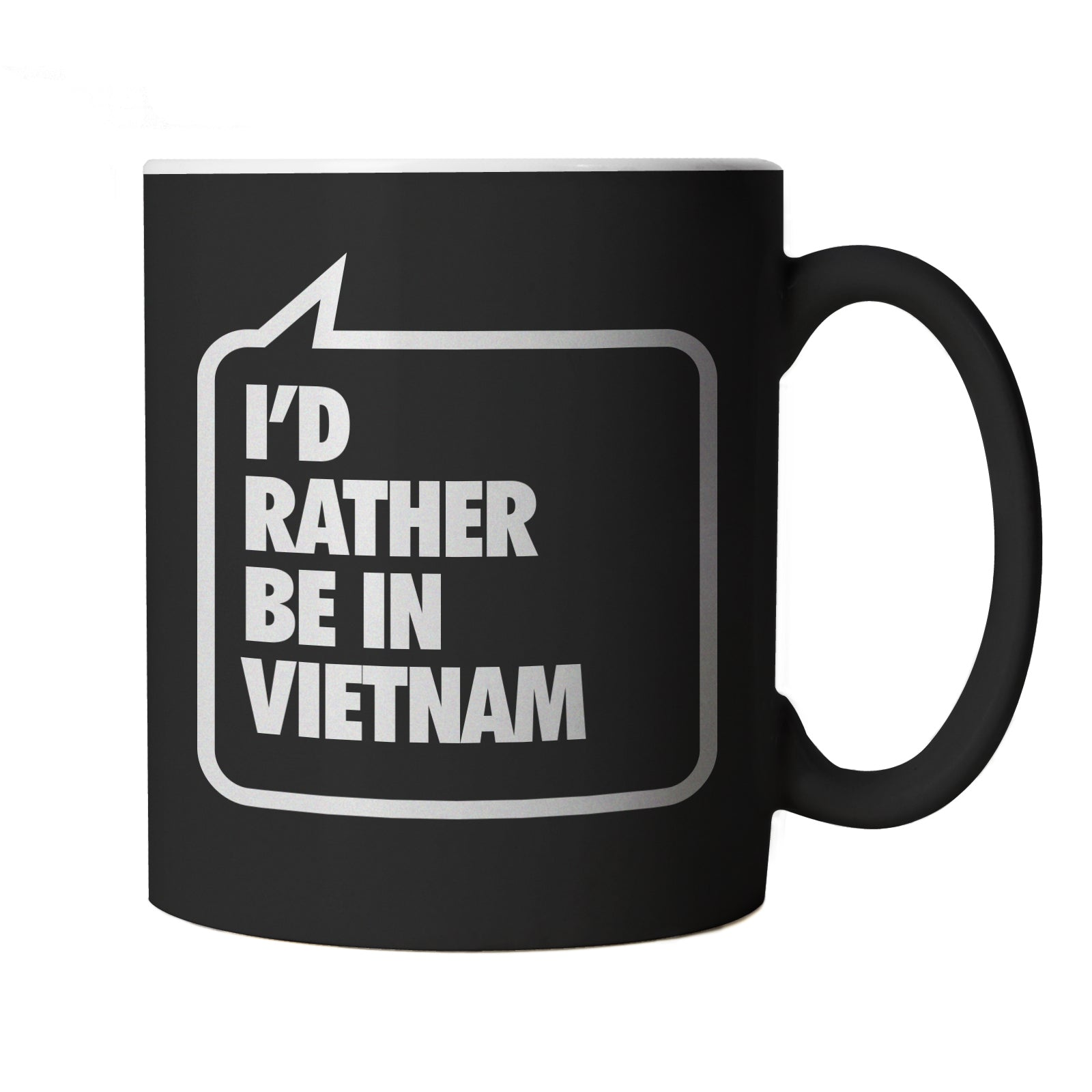 I'd Rather Be In Vietnam, Black Mug