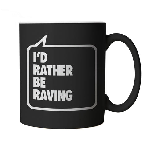 I'd Rather be Raving, Black Mug