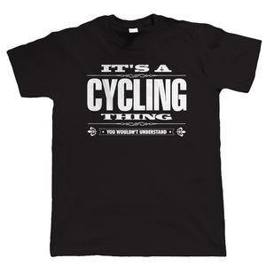 It's A Cycling Thing Mens Funny T Shirt