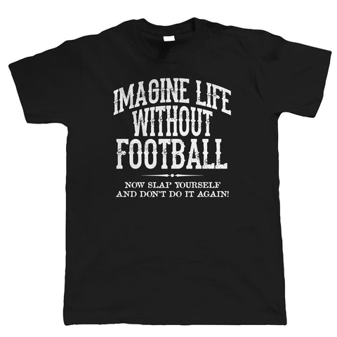 Life Without Football Mens Funny T Shirt