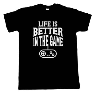 Life is Better in the Game, Mens Funny Gaming T-Shirt | Gamer Graphics Console PC Shooter RPG Free Roam | Humour Laughter Sarcasm Jokes Messing Comedy | Humour Laughter Sarcasm Jokes Messing Comedy | Video Gamer Gift Him Dad