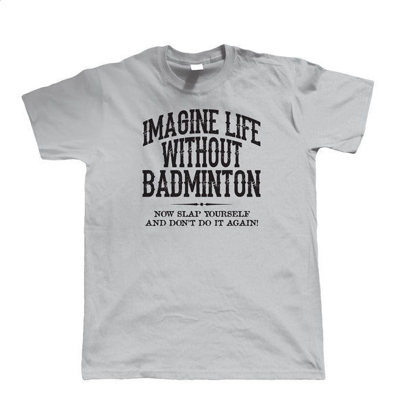 Life Without Badminton, Mens Funny T Shirt