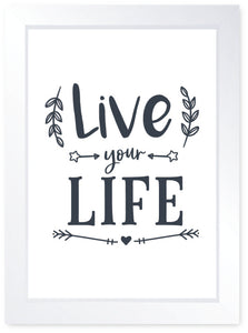 Live Your Life, Quality Framed Print - Home Family Positive Travel Occupation
