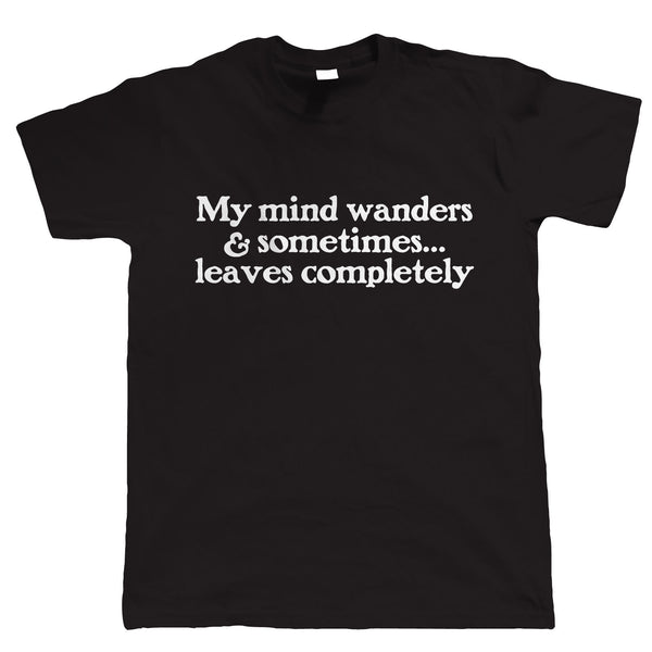 My Mind Wanders, Mens Funny Slogan T Shirt
