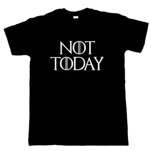Not Today GOT TV Movie Inspired Mens T Shirt | TV Movie Fan Geek Fantasy Fiction Series Quote | Christmas Birthday Present Gift Him Dad