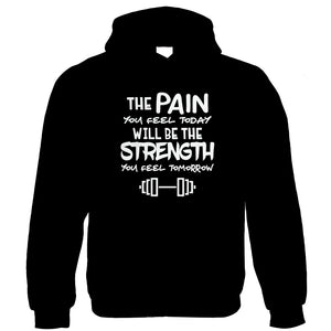 The Pain You Feel Today Will Be the Strength You Feel Tomorrow, Hoodie