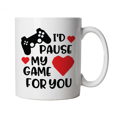 I'd Pause My Game for You, Mug