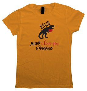 RAWR Means I Love You in Dinosaur Womens T Shirt | Prehistoric Dinosaurs T-Rex Tyrannosaurus | Valentines Day Husband Wife Boyfriend Girlfriend | Funny Valentines Gift Her Mum