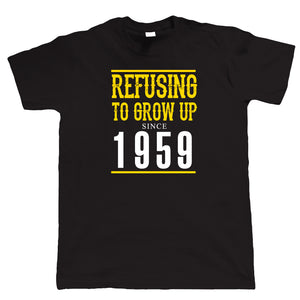 Refusing To Grow Up Since 1959, Mens Funny Birthday T Shirt