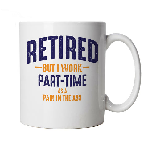 Retired Pain In The Ass, Mug