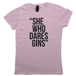 She Who Dares Gins Womens T-Shirt | Weekender Party Hen Shots Cocktail Besties | Pamper Spa Activity Celebrate Bubbles Airport | Sisterhood Games Feather Boa Sash Fancy Dress | Funny Drinking Gift Her