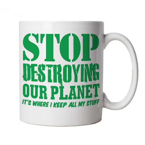 Stop Destroying Our Planet, Mug
