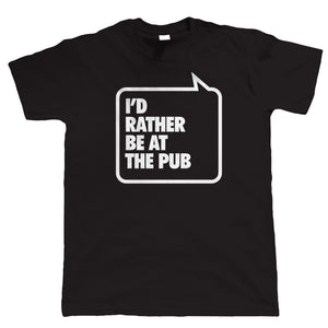 I'd Rather Be At The Pub, Mens Funny Drinking Tshirt