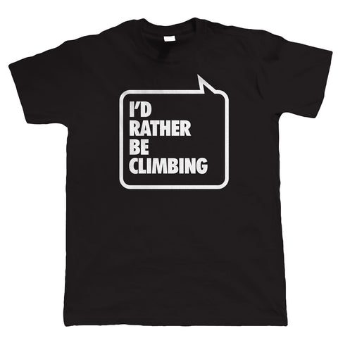 I'd Rather Be Climbing, Mens Funny Mountaineering Tshirt