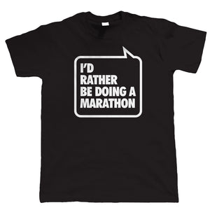 I'd Rather be Doing A Marathon, Mens Funny Running T Shirt