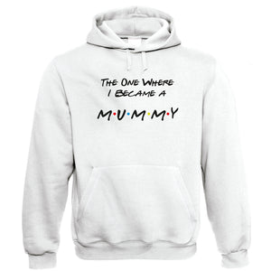The One Where I Became A Mummy Hoodie - TV Series, Baby Pregnant, Friends, Dad Father, 9 months Funny, Son Daughter, Wife Husband, Mum, Mummy| Gift Him Dad Her Mum