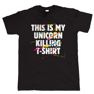 This Is My Unicorn Killing T Shirt
