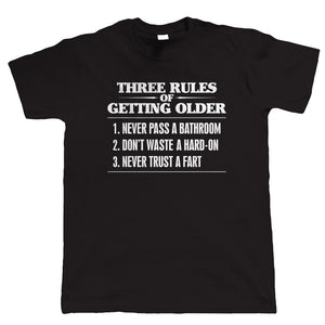Three Rules Of Getting Older Mens Funny T-Shirt | Dirty Adult Rude Age Related Vulgar Naughty Joke | Humour Laughter Sarcasm Jokes Messing Comedy | Adult Joke Gift Him Dad