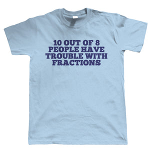 Trouble With Fractions Mens Funny T Shirt