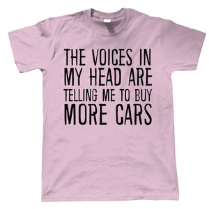 Voices In My Head Buy More Cars, Mens Funny T Shirt