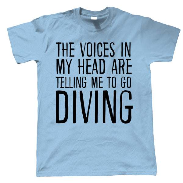 Voices In My Head Go Diving, Mens Funny T Shirt