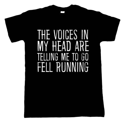 Voices In My Head Go Fell Running, Mens Funny T Shirt