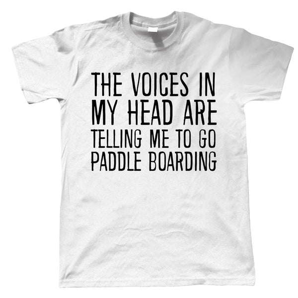 Voices In My Head Go Paddle Boarding, Mens Funny T Shirt
