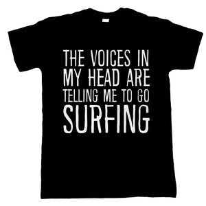 Voices In My Head Go Surfing, Mens Funny T Shirt