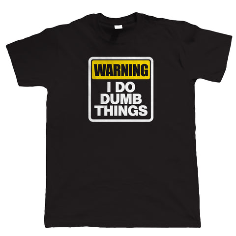 I Do Dumb Things Mens Funny T Shirt