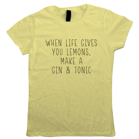 When Life Gives You Lemons Womens T-Shirt | Gin Tonic G&T Lemon Slice Juniper Berries Cucumber Juice Mixer Lime | Distillery Sapphire Bombay Bloom Plymouth Tarquins London Dry | Drinking Gift Her Mum