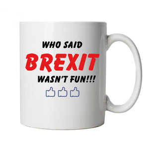 Who Said Brexit Wasn't Fun, Mug