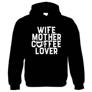 Wife Mother Coffee Lover, Womens Funny Hoodie | Humour Novelty Perfect Gift Present For Mum Mama Ladies | Mothers Day Birthday Christmas from Daughter Son Grandson