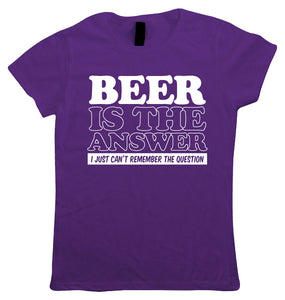 Beer Is The Answer, Womens T Shirt