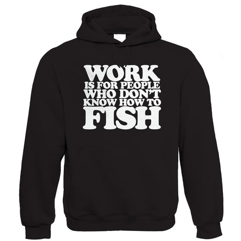 Work Is For People Who Don't Know How To Fish, Men's Funny Fishing Hoodie | Coarse Carp Sea Match Fly Specimen Tackle Fishermen Clothing Angling Angler | Cool Birthday Christmas Gift Him Dad Husband