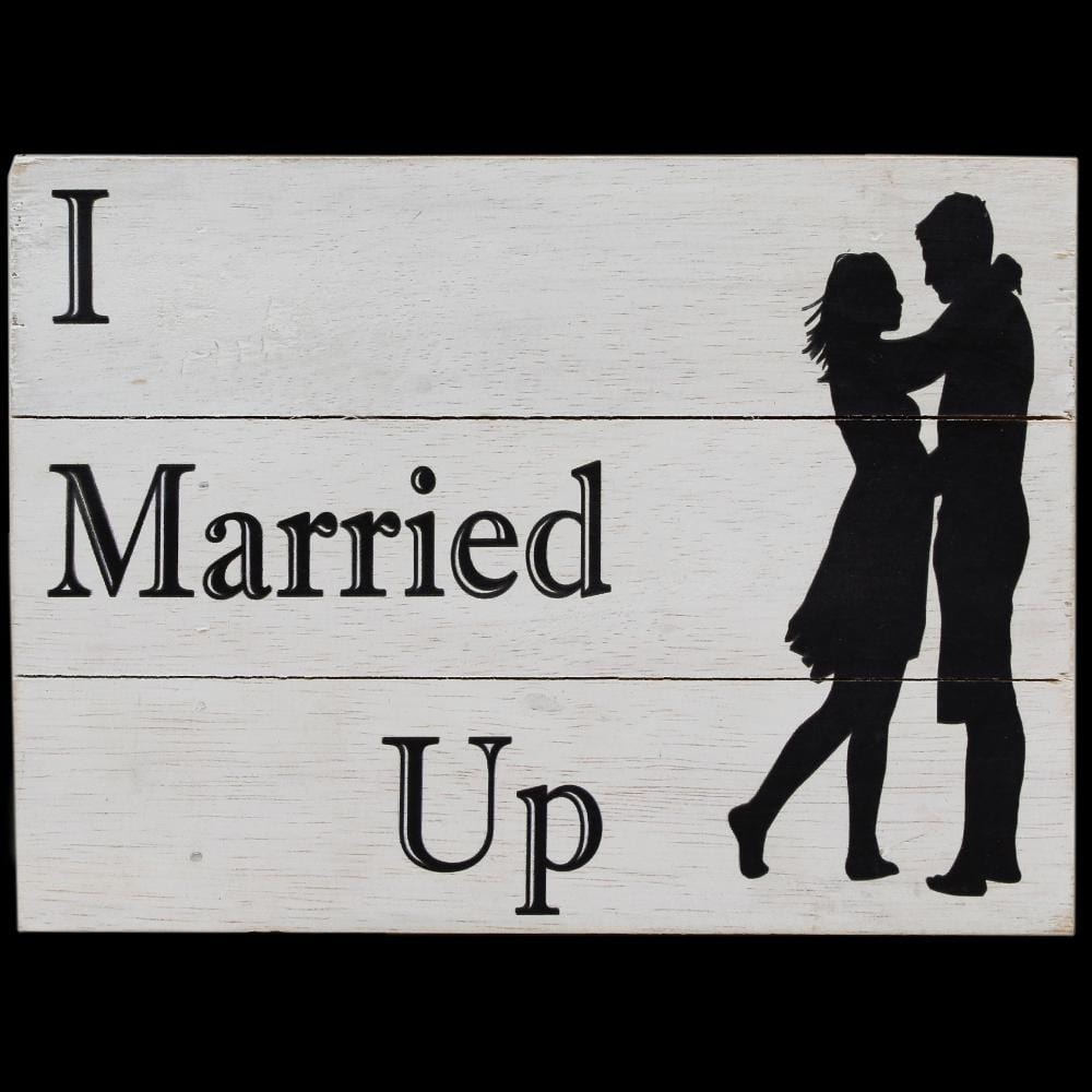 I Married Up Wooden Sign-Handicrafts-Peaceful People