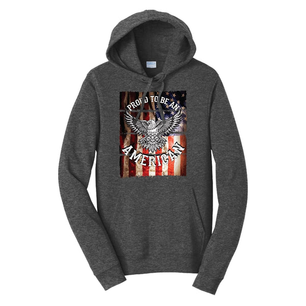 Proud To Be An American - Fan Favorite Fleece Pullover Hooded Sweatshirt