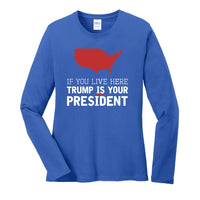Trump IS Your President - Ladies Long Sleeve Core Cotton Tee