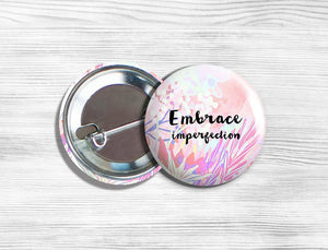 "Inspirational ""Embrace Imperfection"" Pinback Button 1.75"""