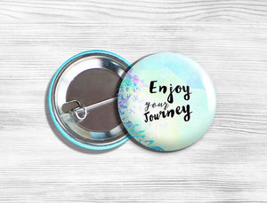 "Inspirational ""Enjoy Your Journey"" Pinback Button 1.75"""
